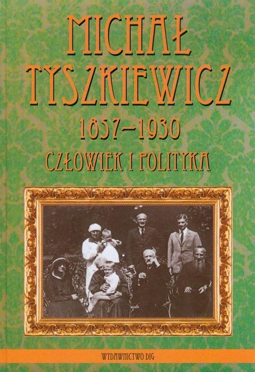okładka Michał Tyszkiewicz 1857-1930 Człowiek i polityka, Książka |