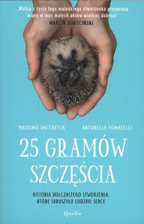 okładka 25 gramów szczęścia Historia kolczastego stworzenia, które skruszyło ludzkie serceksiążka      Massimo Vacchetta, Antonella Tomaselli