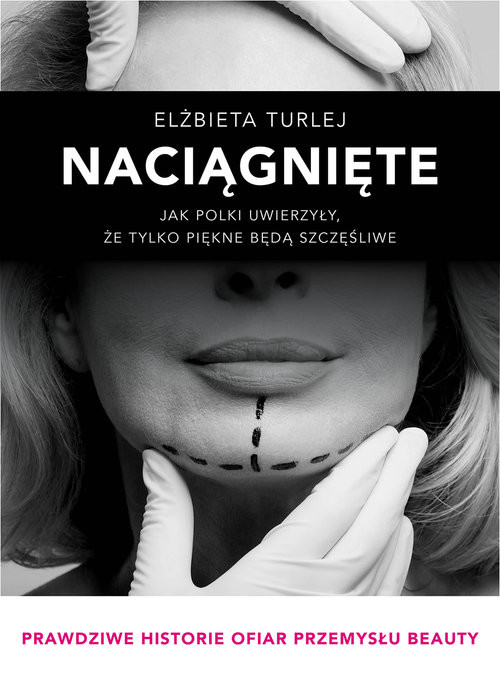 okładka Naciągnięte Jak Polki uwierzyły, że tylko piękne będą szczęśliwe, Książka | Elżbieta  Turlej