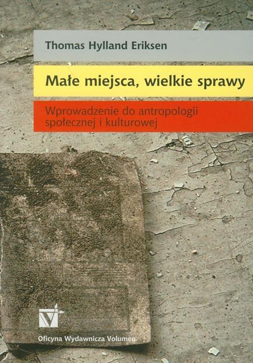 okładka Małe miejsca, wielkie sprawy Wprowadzenie do antropologii społecznej i kulturowej, Książka | Thomas Hylland Eriksen