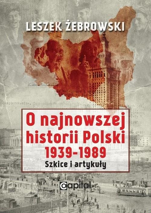 okładka O najnowszej historii Polski 1939-1989 Szkice i artykułyksiążka |  | Żebrowski Leszek