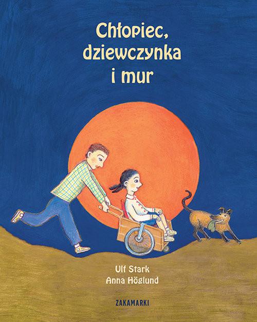 okładka Chłopiec, dziewczynka i mur, Książka   Ulf Stark