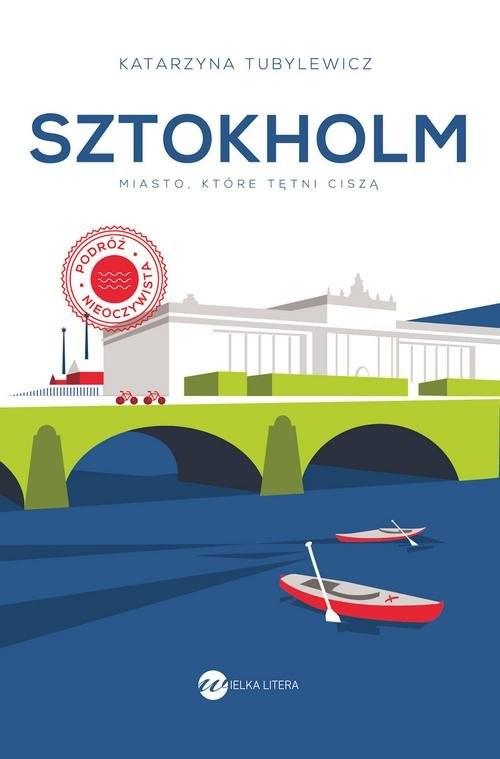 okładka Sztokholm Miasto, które tętni cisząksiążka      Katarzyna Tubylewicz