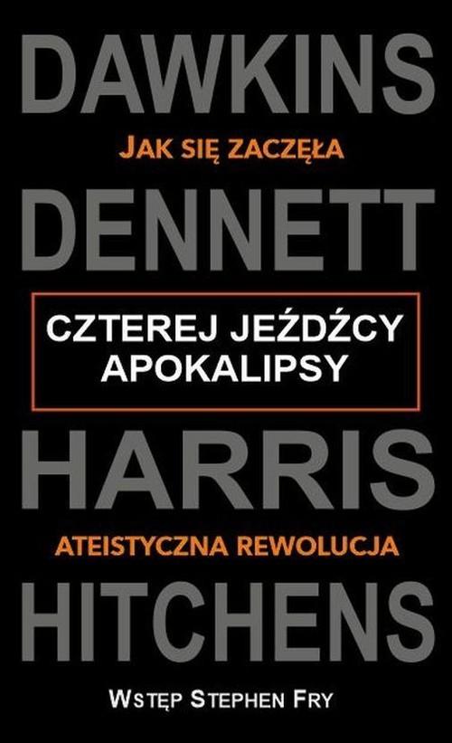 okładka Czterej jeźdźcy apokalipsy Jak się zaczęła ateistyczna rewolucjaksiążka |  | Richard  Dawkins, Daniel C. Dennett, Sam Harris
