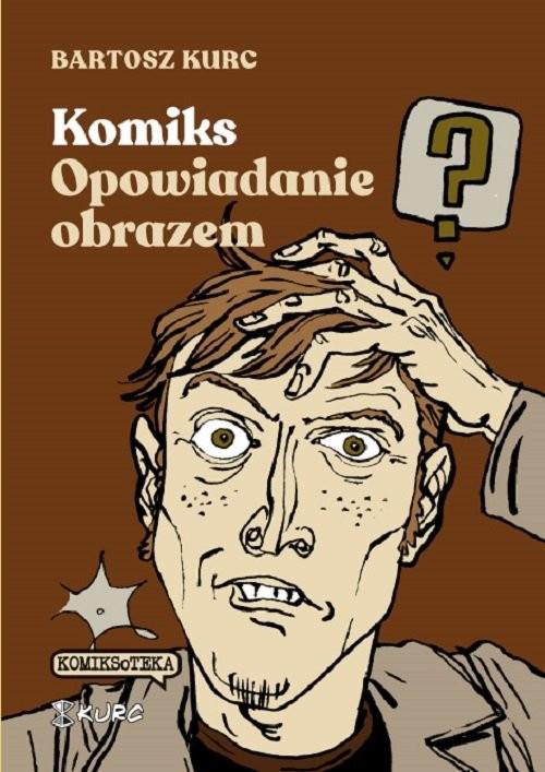 okładka Komiks - opowiadanie obrazem. Od narracji do znakuksiążka |  | Kurc Bartosz