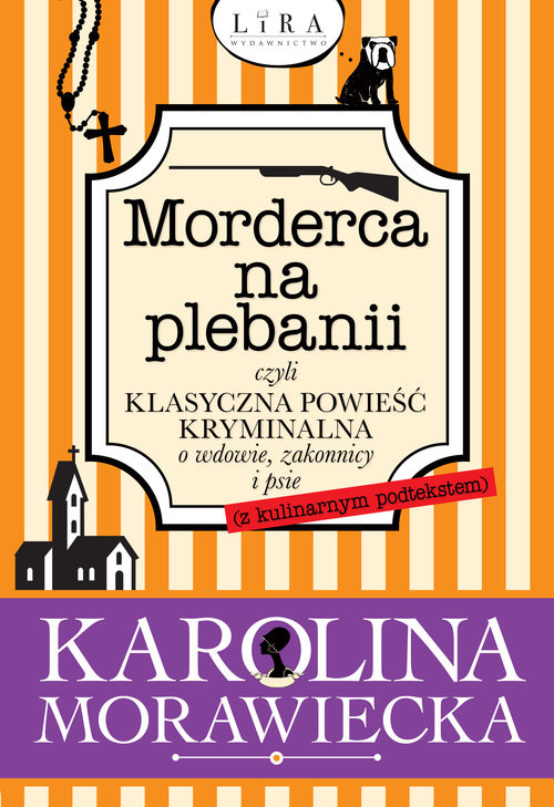 okładka Morderca na plebanii czyli klasyczna powieść kryminalna o wdowie, zakonnicy i psieksiążka |  | Morawiecka Karolina