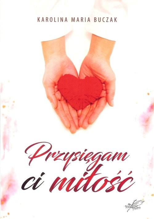 okładka Przysięgam Ci miłość, Książka   Karolina Maria Buczak