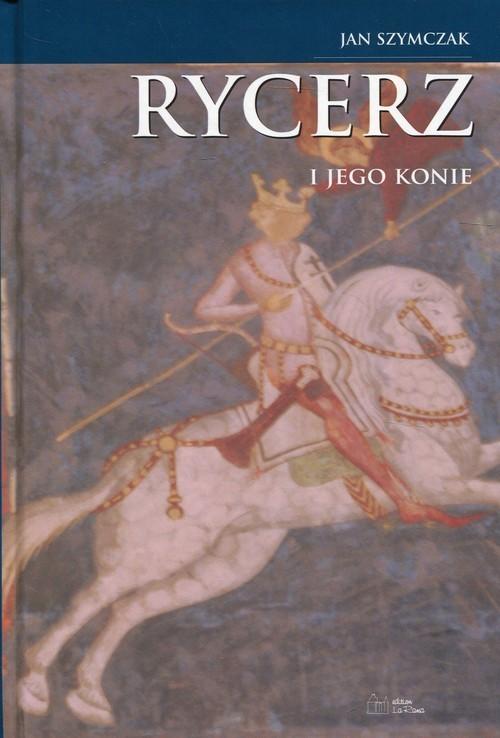 okładka Rycerz i jego konie Tom 3, Książka | Szymczak Jan