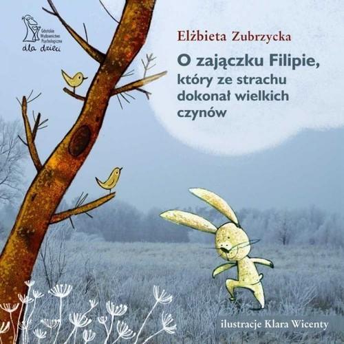 okładka O zajączku Filipie, który ze strachu dokonał wielkich czynówksiążka      Zubrzycka Elżbieta
