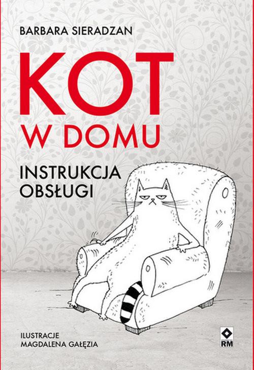 okładka Kot w domu Instrukcja obsługiksiążka |  | Sieradzan Barbara