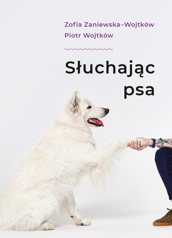 okładka Słuchając psaksiążka |  | Zaniewska; Piotr Wojtków Zofia