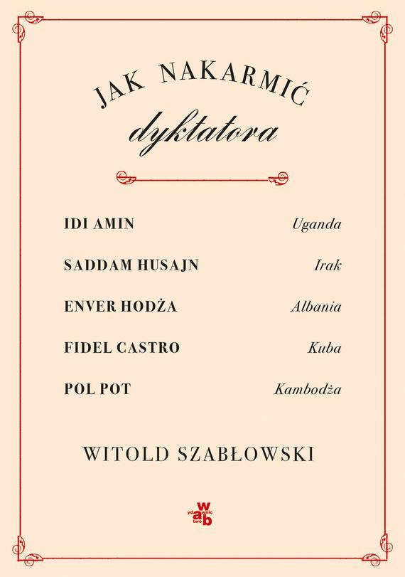 okładka Jak nakarmić dyktatora?książka |  | Witold Szabłowski