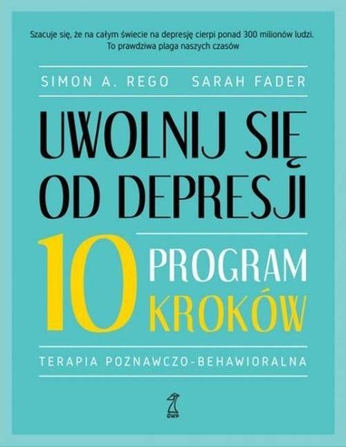 okładka Uwolnij się od depresji Program 10 kroków, Książka | Simon A. Rego, Sarah Fader