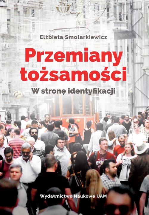 okładka Przemiany tożsamości W stronę identyfikacjiksiążka      Smolarkiewicz Elżbieta