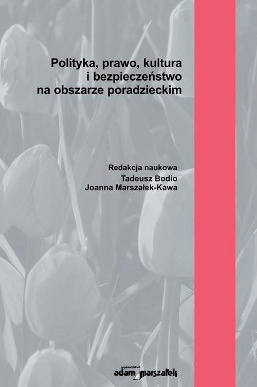 okładka Polityka, prawo, kultura i bezpieczeństwo na obszarze poradzieckimksiążka |  | Bodio (red.)Tadeusz, Joanna Marszałek-Kawa, (red.)Tadeusz Bodio, Joanna Marszałek-Kawa,
