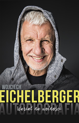 okładka Wariat na wolności. Autobiografiaksiążka |  | Wojciech  Eichelberger