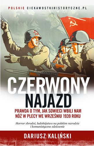 okładka Czerwony najazd. Prawda o tym, jak Rosjanie wbili nam nóż w plecy we wrześniu 1939 rokuksiążka      Dariusz Kaliński