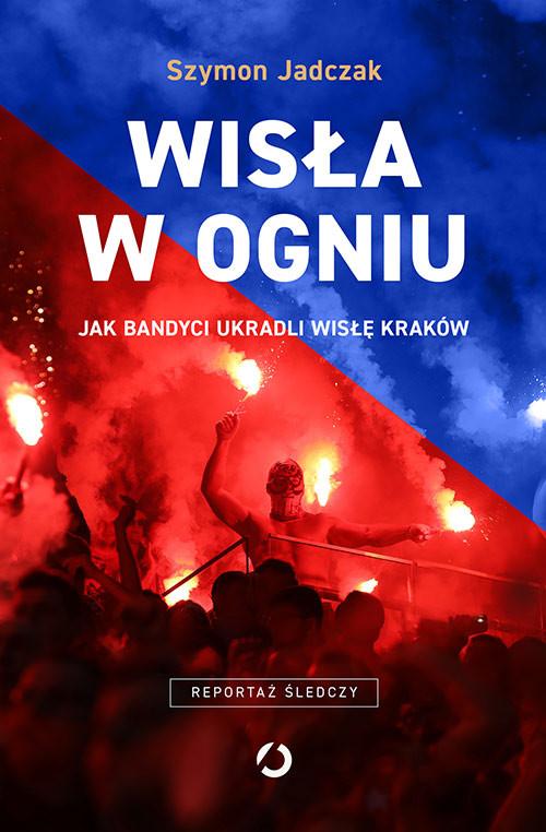 okładka Wisła w ogniuksiążka      Szymon Jadczak