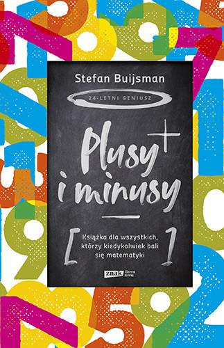 okładka Plusy i minusy. Książka dla wszystkich, którzy kiedykolwiek bali się matematykiksiążka      Buijsman Stefan