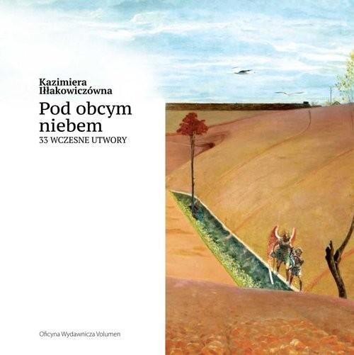 okładka Pod obcym niebem 33 wczesne utwory, Książka | Iłłakowiczówna Kazimiera