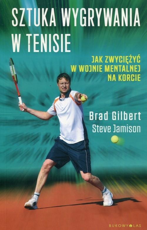 okładka Sztuka wygrywania w tenisie Jak zwyciężyć w wojnie mentalnej na korcie, Książka | Jamison Steve