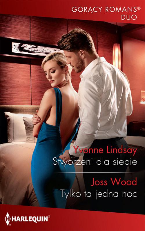 okładka Stworzeni dla siebie Tylko ta jedna nocksiążka      Yvonne Lindsay, Joss Wood
