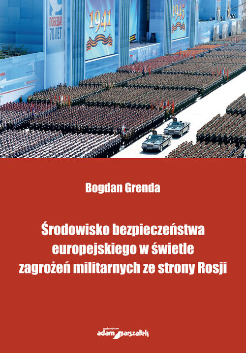 okładka Środowisko bezpieczeństwa europejskiego w świetle zagrożeń militarnych ze strony Rosjiksiążka |  | Grenda Bogdan