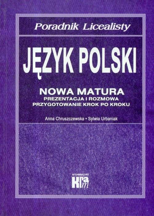 okładka Język polski Nowa matura Poradnik licealistyksiążka |  | Anna Chruszczewska, Sylwia Urbaniak