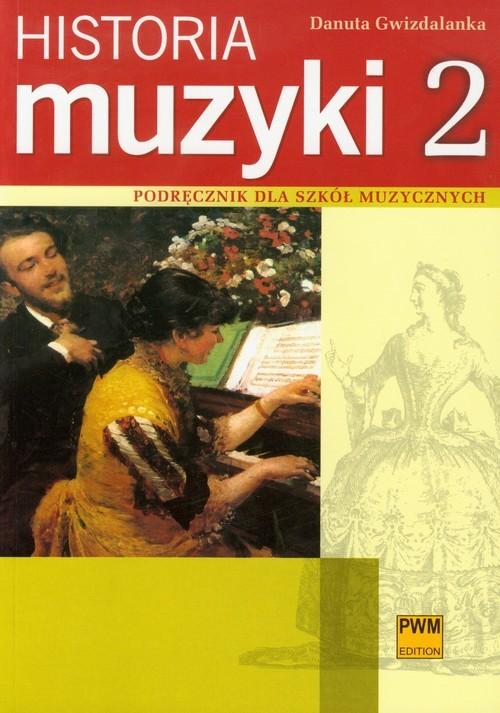 okładka Historia muzyki 2 Podręcznik dla szkół muzycznych, Książka | Gwizdalanka Danuta