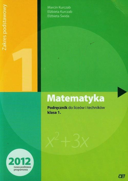 okładka Matematyka 1 podręcznik zakres podstawowy Szkoła ponadgimnazjalna, Książka | Marcin Kurczab, Elżbieta Kurczab, Elżbieta Świda