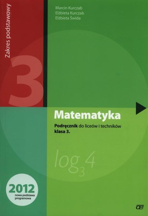 okładka Matematyka 3 Podręcznik Liceum Zakres podstawowy, Książka   Marcin Kurczab, Ewa Kurczab, Elżbieta Świda