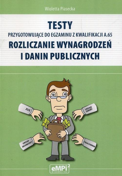 okładka Testy przygotowujące do egzaminu z kwalifikacji A.65 Rozliczanie wynagrodzeń i danin publicznych, Książka | Piasecka Wioletta
