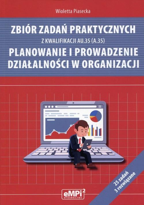 okładka Zbiór zadań praktycznych z kwalifikacji AU.35 (A.35) Planowanie i prowadzenie działalności w organizacji, Książka | Piasecka Wioletta