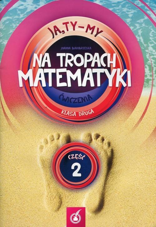 okładka Ja,Ty-My 2 Na tropach matematyki Ćwiczenia Część 2 Edukacja wczesnoszkolna, Książka | Białobrzeska Joanna