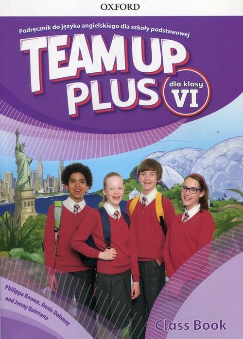 okładka Team Up Plus 6 Podręcznik + CD A1-A2, Książka   Philippa Bowen, Denis Delaney, Jenny Quintana