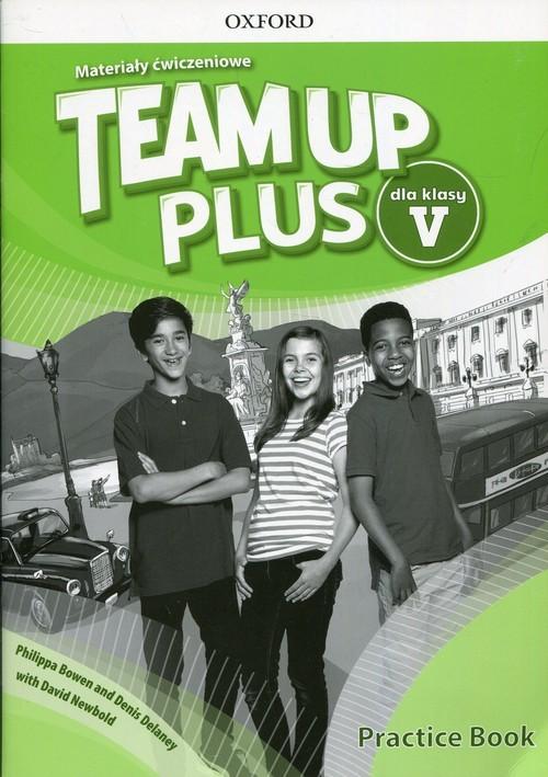 okładka Team Up Plus 5 Materiały ćwiczeniowe + Online Practice, Książka   Philippa Bowen, Denis Delaney, David Newbold