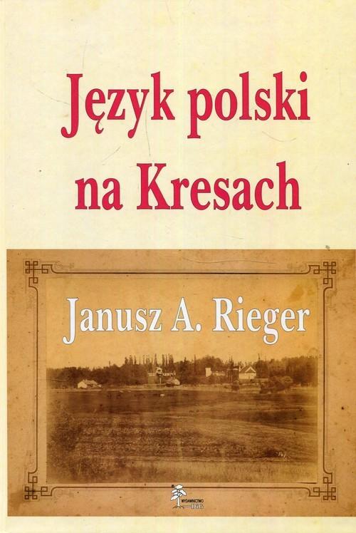 okładka Język polski na Kresach, Książka | Janusz A. Rieger