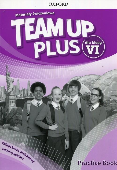 okładka Team Up Plus 6 Materiały ćwiczeniowe, Książka   Philippa Bowen, Denis Delaney, Jenny Quintana