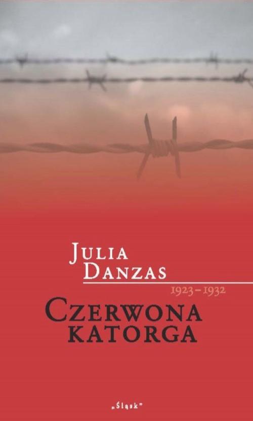 okładka Czerwona katorga 1923-1932książka      Danzas Julia