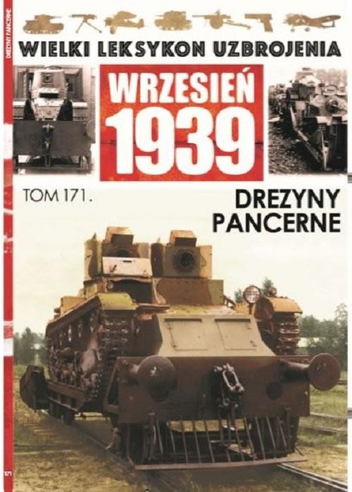okładka Wielki Leksykon Uzbrojenia Wrzesień 1939 Tom 171 Drezyny pancerneksiążka      Adam Jońca