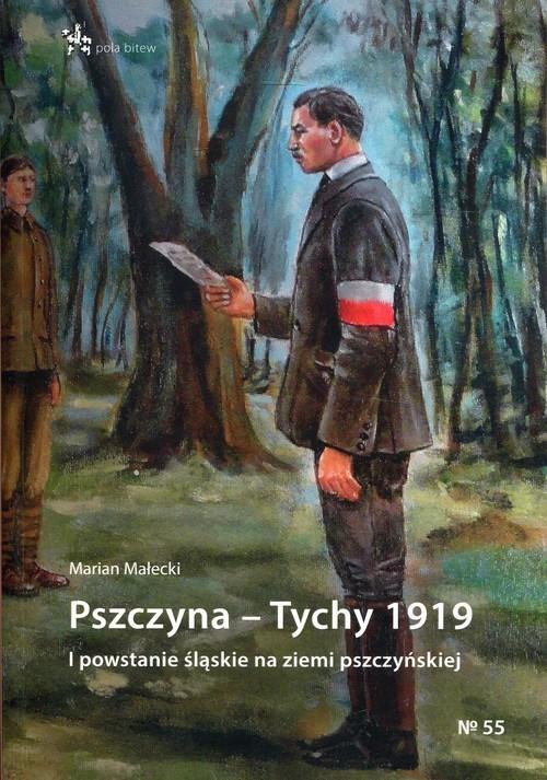okładka Pszczyna - Tychy 1919 I powstanie śląskie na ziemi pszczyńskiejksiążka |  | Małecki Marian