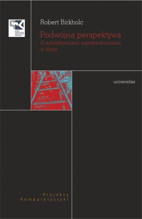 okładka Podwójna perspektywa O subiektywizacji zapośredniczonej w filmieksiążka |  | Birkholc Robert