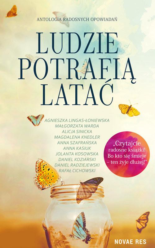 okładka Ludzie potrafią lataćksiążka      Agnieszka Lingas-Łoniewska, Małgorzata Warda, Sinicka Alicja, Magdalena  Knedler, Anna Szafrańska, An