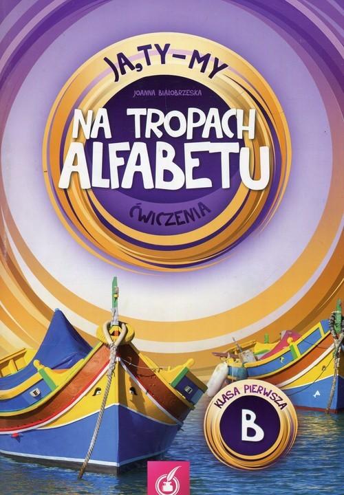 okładka Ja Ty My 1 Na tropach alfebetu Ćwiczenia B, Książka | Białobrzeska Joanna