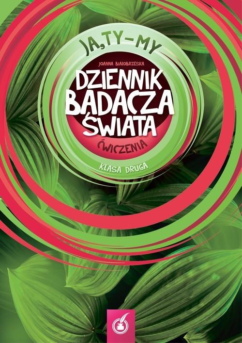 okładka Ja,Ty-My 2 Dziennik badacza świata Ćwiczenia Szkoła podstawowa, Książka | Białobrzeska Joanna