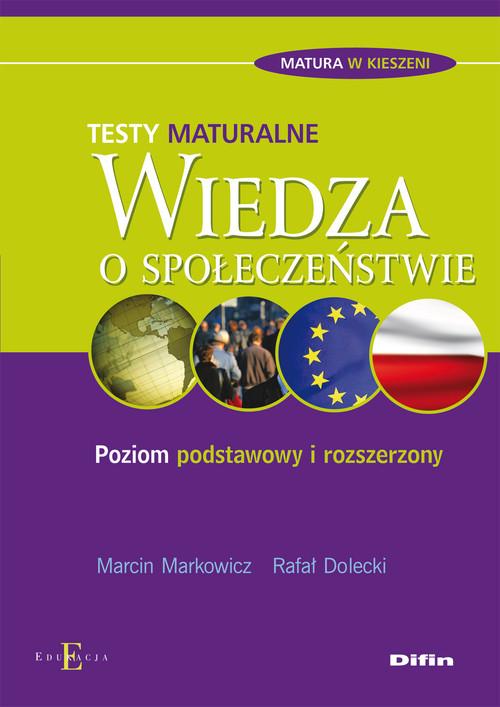 okładka Wiedza o społeczeństwie Testy maturalne Poziom podstawowy i rozszerzony, Książka   Marcin Markowicz, Rafał Dolecki