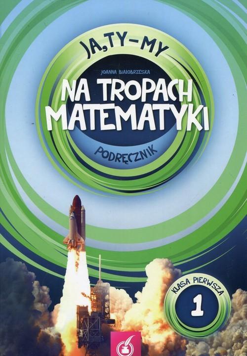 okładka Ja Ty My 1 Na tropach matematyki Podręcznik Szkoła podstawowa, Książka | Białobrzeska Joanna