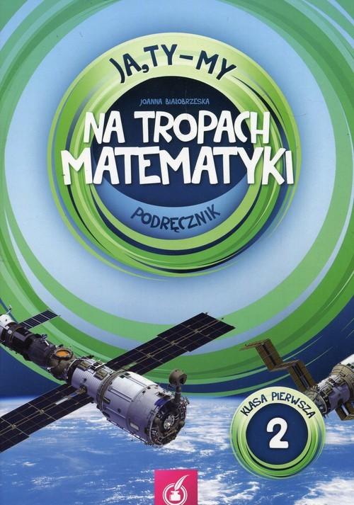 okładka Ja Ty My 1 Na tropach matematyki Podręcznik Część 2 Szkoła podstawowa, Książka | Białobrzeska Joanna