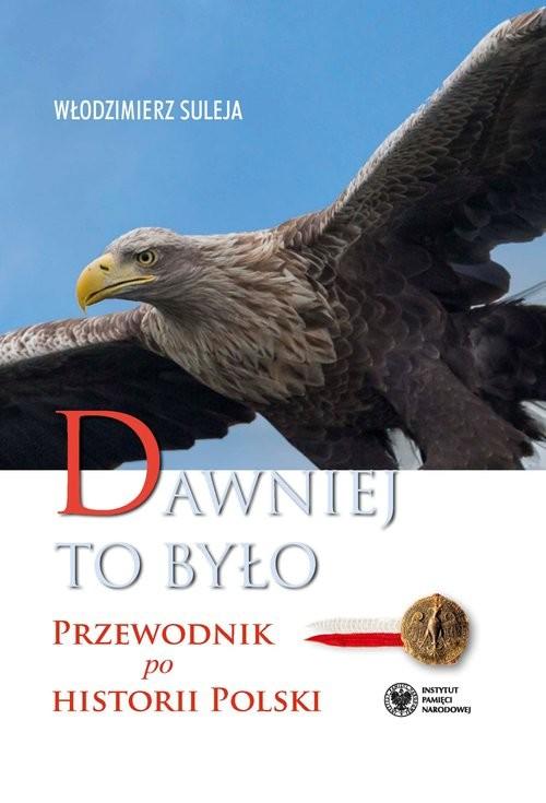 okładka Dawniej to było Przewodnik po historii Polski, Książka | Suleja Włodzimierz