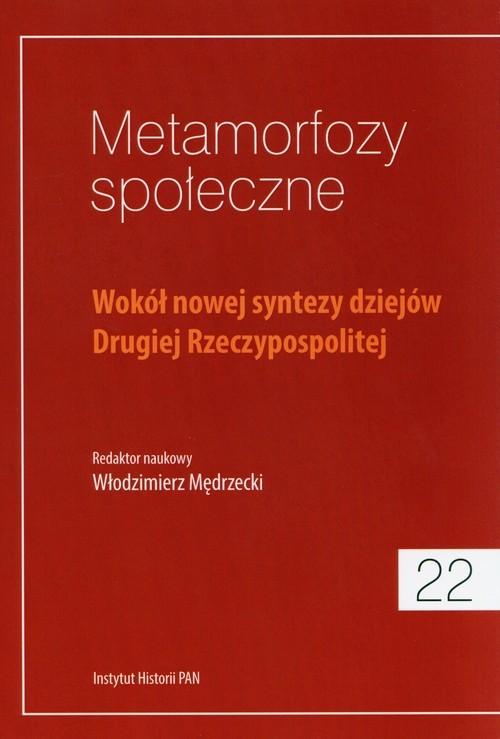 okładka Metamorfozy społeczne Tom 22 Wokół nowej syntezy dziejów Drugiej Rzeczypospolitejksiążka |  |